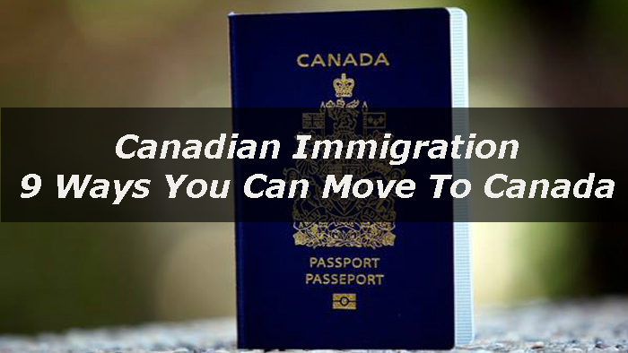 Canadian Immigration - 9 Ways You Can Move To Canada