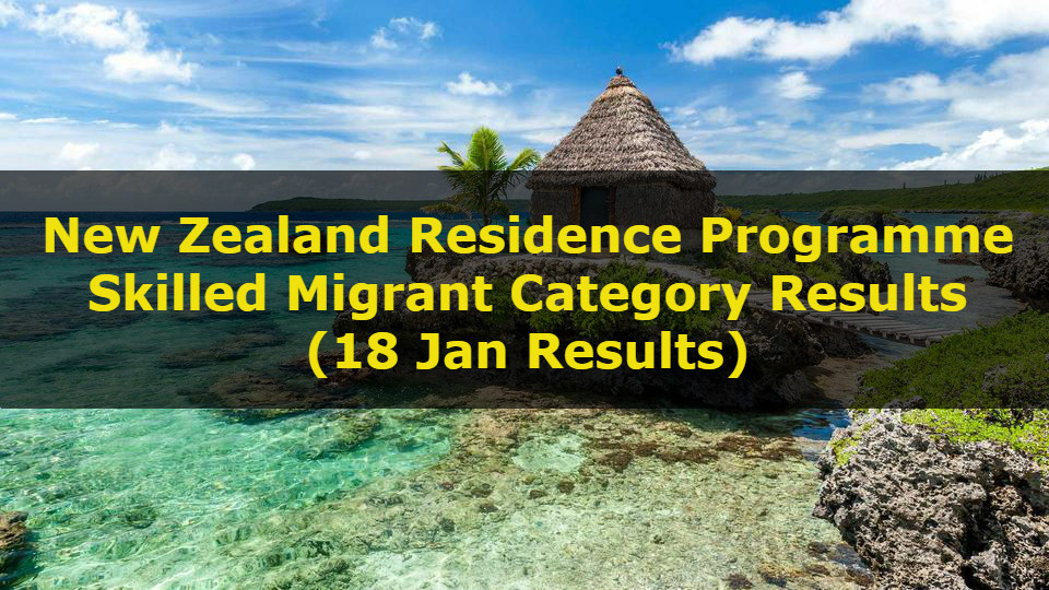 New Zealand Skilled Migrant Category Results 18 Jan Results