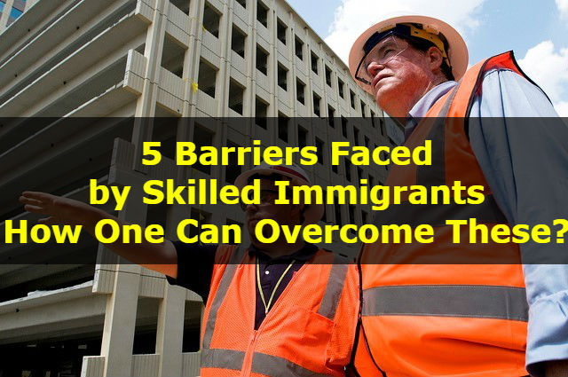 5 Barriers Faced by Skilled Immigrants