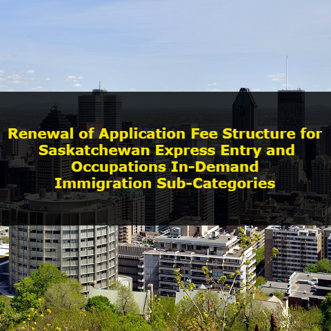 Renewal of Application Fee Structure for Saskatchewan Express Entry and Occupations In-Demand Immigration Sub-Categories