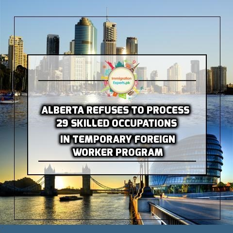Alberta refuses to Process 29 Skilled Occupations in Temporary Foreign Worker Program