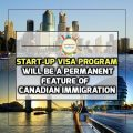 Start-Up Visa Program Will be a Permanent Feature of Canadian Immigration