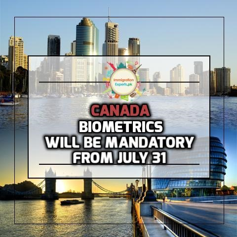 Biometrics will be Mandatory for most of the Applicants from July 31